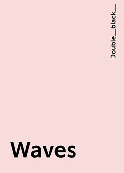 Waves, Double__black__