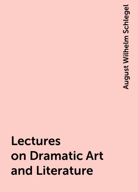 Lectures on Dramatic Art and Literature, August Wilhelm Schlegel