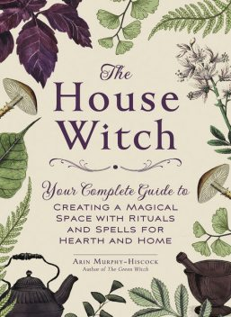 The House Witch, Arin Murphy-Hiscock