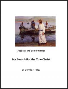 My Search for the True Christ, Dennis J.Foley