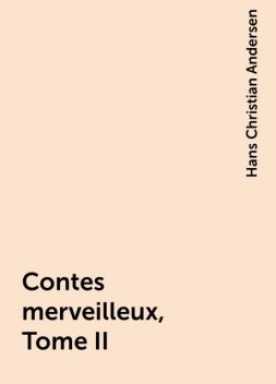 Contes merveilleux, Tome II, Hans Christian Andersen