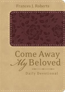 Come Away My Beloved Daily Devotional (Deluxe), Frances J. Roberts