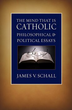 The Mind that Is Catholic, James V. Schall