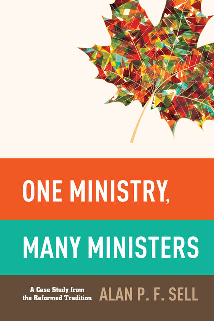 One Ministry, Many Ministers, Alan P.F. Sell