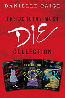 Dorothy Must Die Collection: Books 1–3, Danielle Paige
