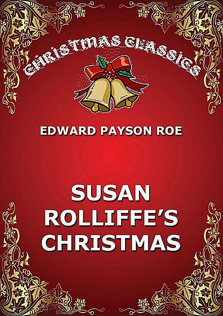 Susie Rolliffe's Christmas, Edward Payson Roe
