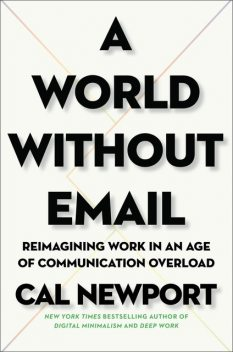 A World Without Email, Cal Newport