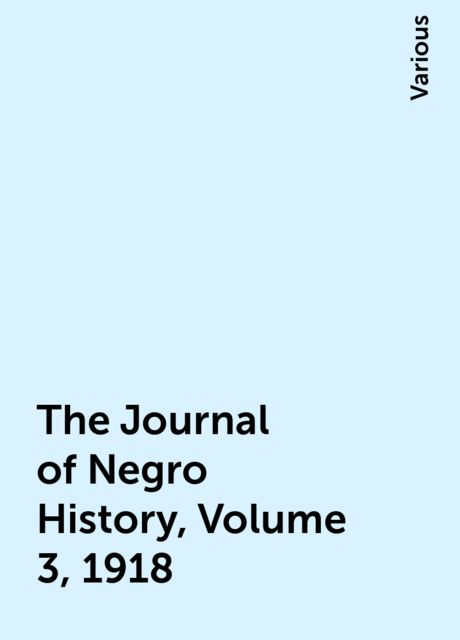 The Journal of Negro History, Volume 3, 1918, Various