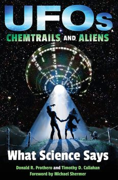 UFOs, Chemtrails, and Aliens, Donald R.Prothero, Timothy D. Callahan