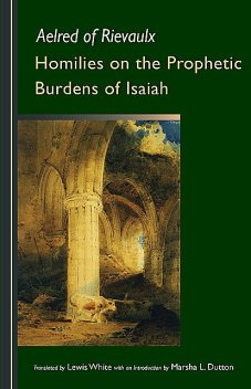 Homilies on the Prophetic Burdens of Isaiah, Aelred of Rievaulx