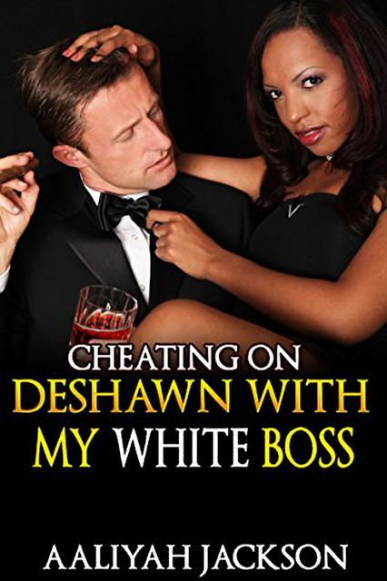 Cheating On DeShawn With My White Boss, Aaliyah Jackson