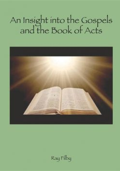 An Insight into the Gospels and the Book of Acts, RAY FILBY