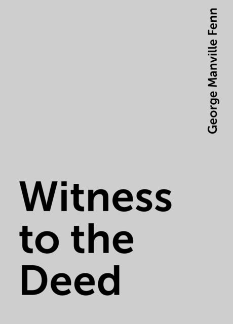 Witness to the Deed, George Manville Fenn