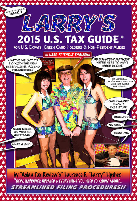 Larry's 2015 U.S. Tax Guide for U.S. Expats, Green Card Holders and Non-Resident Aliens in User-Friendly English, Laurence E. 'Larry'