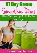 10 Day Green Smoothie Diet, Jennifer Jones