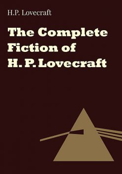 The Complete Fiction of H. P. Lovecraft, Howard Lovecraft