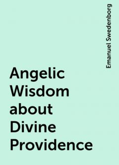 Angelic Wisdom about Divine Providence, Emanuel Swedenborg