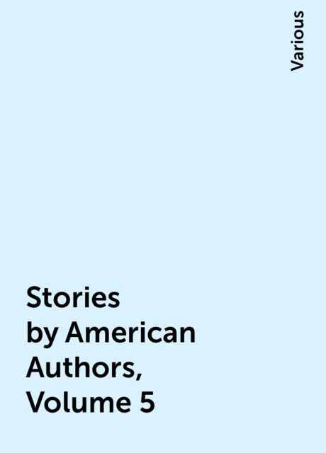 Stories by American Authors, Volume 5, Various