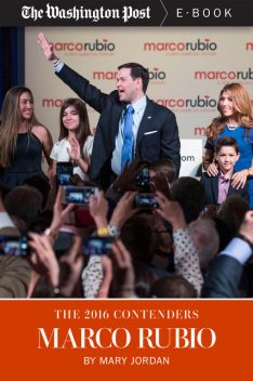 The 2016 Contenders: Marco Rubio, The Washington Post, Mary Jordan