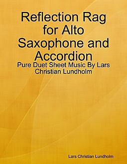 Reflection Rag for Alto Saxophone and Accordion – Pure Duet Sheet Music By Lars Christian Lundholm, Lars Christian Lundholm