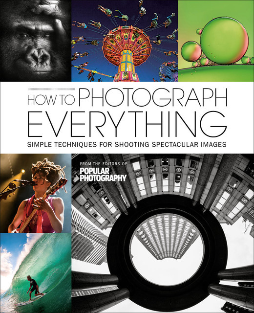 How To Photograph Everything, The Editors of Popular Photography Magazine