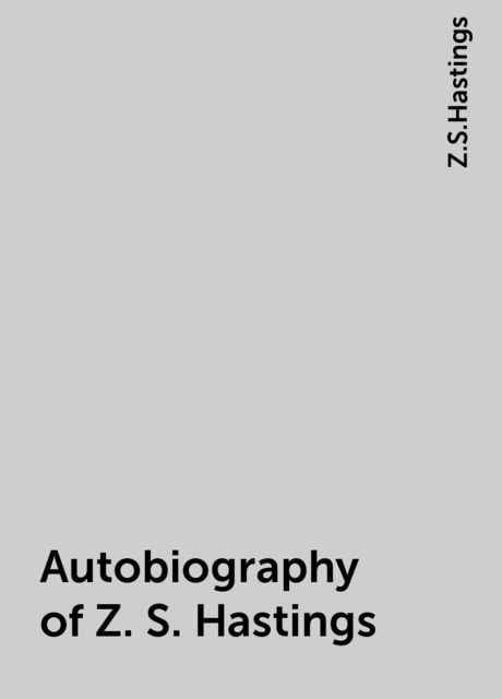 Autobiography of Z. S. Hastings, Z.S.Hastings