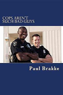 Cops Aren't Such Bad Guys, Paul Brakke