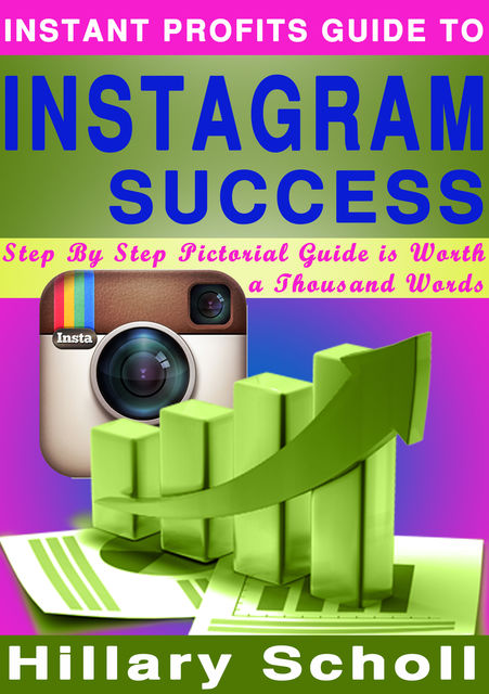 Instant Profits Guide to Instagram Success, Hillary Scholl