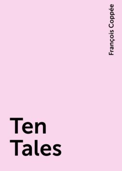 Ten Tales, François Coppée