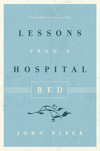 Lessons from a Hospital Bed, John Piper
