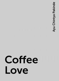 Coffee Love, Ayu Chintya Pakinde