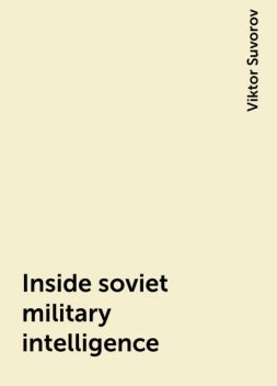 Inside soviet military intelligence, Viktor Suvorov