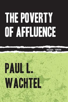 The Poverty of Affluence, Paul Wachtel