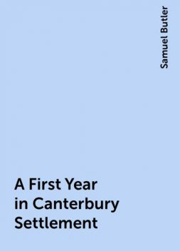 A First Year in Canterbury Settlement, Samuel Butler