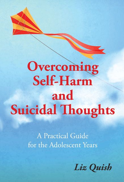 Overcoming Self-harm and Suicidal Thinking, Liz Quish
