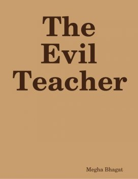 The Evil Teacher, Megha Bhagat