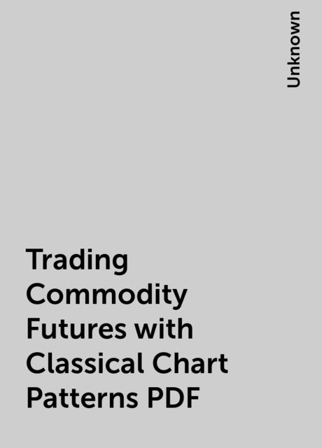 Trading Commodity Futures with Classical Chart Patterns PDF,