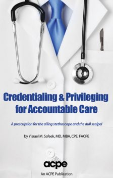 Credentialing & Privileging for Accountable Care, Yisrael Safeek MBA
