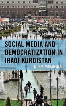 Social Media and Democratization in Iraqi Kurdistan, Munir Mohammad