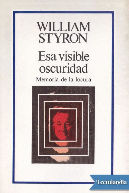 Esa visible oscuridad, William Styron