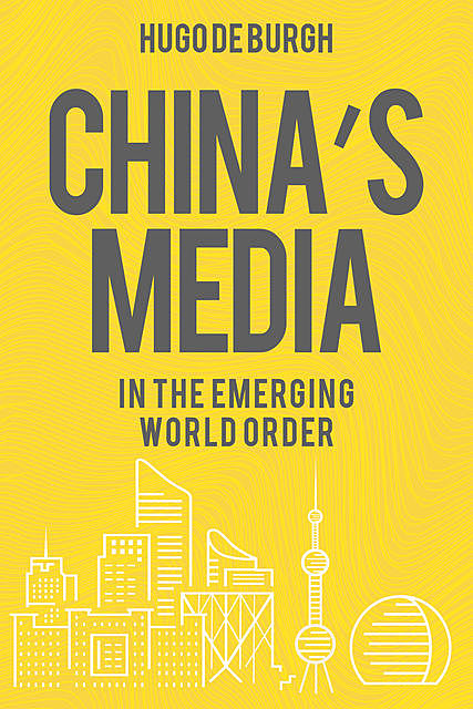 China's Media in the Emerging World Order, Hugo De Burgh