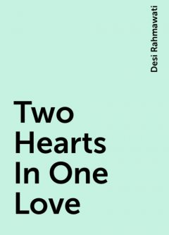 Two Hearts In One Love, Desi Rahmawati