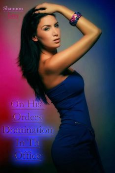 On His Orders – Domination In The Office, Shannon Grey