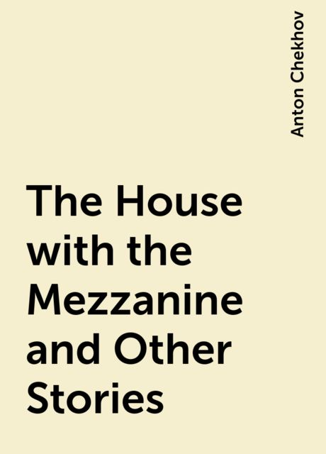 The House with the Mezzanine and Other Stories, Anton Chekhov