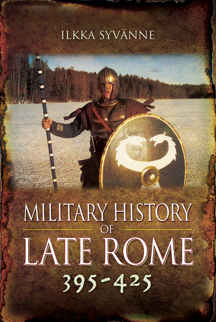 Military History of Late Rome 395–425, Ilkka Syvanne