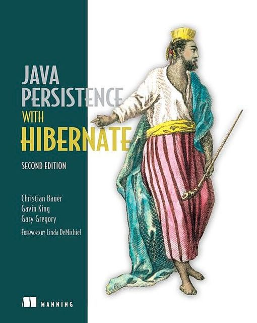 Java Persistence with Hibernate, Second Edition, Christian Bauer, Gary Gregory, Gavin King