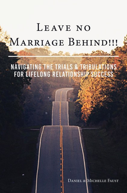 Leave No Marriage Behind, Daniel R Faust, Michelle A Faust