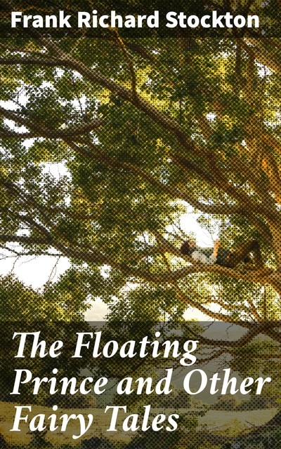 The Floating Prince and Other Fairy Tales, Frank Richard Stockton