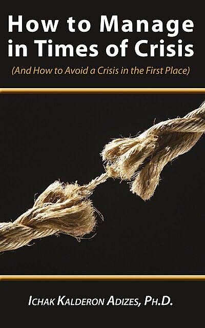 How to Manage in Times of Crisis, Ichak Adizes