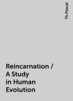 Reincarnation / A Study in Human Evolution, Th.Pascal